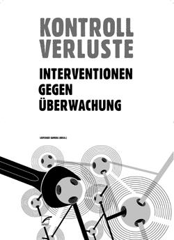 Cover von Leipziger Kamera - Initiative gegen Überwachung (Hg.) Kontrollverluste Interventionen gegen Überwachung 256 Seiten | 18 EUR [D] | ISBN 978-3-89771-491-5 (c) Unrast Verlag, Münster, März 2009